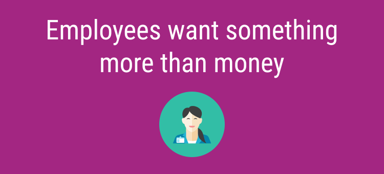 Employees want something more than money